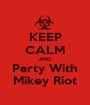 KEEP CALM AND Party With Mikey Riot - Personalised Poster A1 size