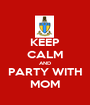 KEEP CALM AND PARTY WITH MOM - Personalised Poster A1 size