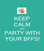 KEEP CALM AND PARTY WITH YOUR BFFS! - Personalised Poster A1 size