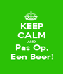 KEEP CALM AND Pas Op, Een Beer! - Personalised Poster A1 size