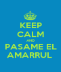 KEEP CALM AND PASAME EL AMARRUL  - Personalised Poster A1 size