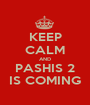 KEEP CALM AND PASHIS 2 IS COMING - Personalised Poster A1 size