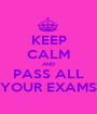 KEEP CALM AND PASS ALL YOUR EXAMS - Personalised Poster A1 size