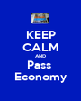 KEEP CALM AND Pass  Economy - Personalised Poster A1 size
