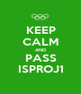 KEEP CALM AND PASS ISPROJ1 - Personalised Poster A1 size