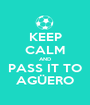 KEEP CALM AND PASS IT TO AGÜERO - Personalised Poster A1 size