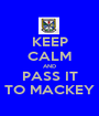 KEEP CALM AND PASS IT TO MACKEY - Personalised Poster A1 size