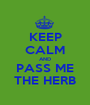 KEEP CALM AND PASS ME THE HERB - Personalised Poster A1 size