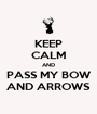 KEEP CALM AND PASS MY BOW AND ARROWS - Personalised Poster A1 size