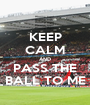 KEEP CALM AND PASS THE BALL TO ME - Personalised Poster A1 size
