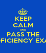 KEEP CALM AND PASS THE PROFICIENCY EXAMS - Personalised Poster A1 size