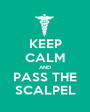 KEEP CALM AND PASS THE SCALPEL - Personalised Poster A1 size