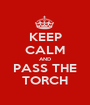 KEEP CALM AND PASS THE TORCH - Personalised Poster A1 size