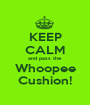 KEEP CALM and pass the Whoopee Cushion! - Personalised Poster A1 size