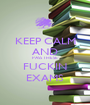 KEEP CALM AND PASS THESE FUCKIN EXAMS - Personalised Poster A1 size