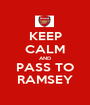 KEEP CALM AND PASS TO RAMSEY - Personalised Poster A1 size