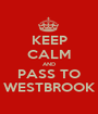 KEEP CALM AND PASS TO WESTBROOK - Personalised Poster A1 size