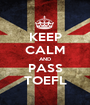 KEEP CALM AND PASS TOEFL - Personalised Poster A1 size