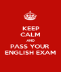 KEEP CALM AND PASS YOUR  ENGLISH EXAM - Personalised Poster A1 size