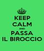 KEEP CALM AND PASSA IL BIROCCIO - Personalised Poster A1 size