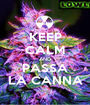 KEEP CALM AND PASSA LA CANNA - Personalised Poster A1 size