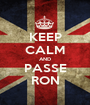 KEEP CALM AND PASSE RON - Personalised Poster A1 size