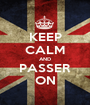 KEEP CALM AND PASSER ON - Personalised Poster A1 size