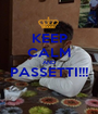 KEEP CALM AND PASSETTI!!!  - Personalised Poster A1 size