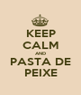 KEEP CALM AND PASTA DE PEIXE - Personalised Poster A1 size