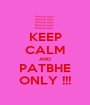 KEEP CALM AND PATBHE ONLY !!! - Personalised Poster A1 size