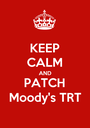 KEEP CALM AND PATCH Moody's TRT - Personalised Poster A1 size