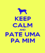 KEEP CALM AND PATE UMA PA MIM - Personalised Poster A1 size