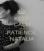 KEEP CALM AND PATIENCE, NATALIA - Personalised Poster A1 size