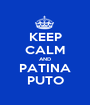 KEEP CALM AND PATINA PUTO - Personalised Poster A1 size