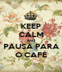 KEEP CALM AND PAUSA PARA O CAFÉ - Personalised Poster A1 size