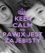 KEEP CALM AND PAWIX JEST ZAJEBISTY - Personalised Poster A1 size
