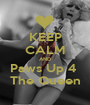 KEEP CALM AND Paws Up 4  The Queen - Personalised Poster A1 size