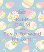 KEEP CALM AND Pay It Forward It's Lent  - Personalised Poster A1 size