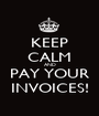 KEEP CALM AND PAY YOUR INVOICES! - Personalised Poster A1 size
