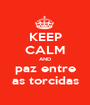 KEEP CALM AND paz entre as torcidas - Personalised Poster A1 size
