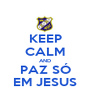 KEEP CALM AND PAZ SÓ EM JESUS - Personalised Poster A1 size
