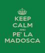 KEEP CALM AND PE' LA MADOSCA - Personalised Poster A1 size