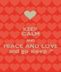 KEEP CALM AND PEACE AND LOVE and go sleep :* - Personalised Poster A1 size