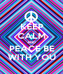KEEP CALM AND PEACE BE WITH YOU - Personalised Poster A1 size