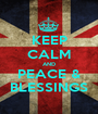 KEEP CALM AND PEACE & BLESSINGS - Personalised Poster A1 size