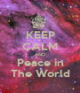 KEEP CALM AND Peace in The World - Personalised Poster A1 size