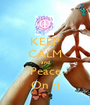 KEEP CALM and Peace On :) - Personalised Poster A1 size