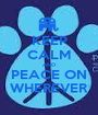 KEEP CALM AND PEACE ON WHEREVER - Personalised Poster A1 size