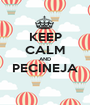 KEEP CALM AND PECINEJA  - Personalised Poster A1 size