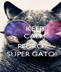 KEEP     CALM  AND PEDRO  SUPER GATO! - Personalised Poster A1 size